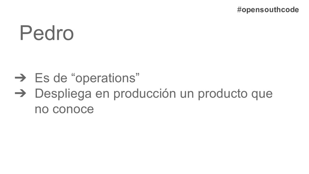 "Pedro ➔ Es de ""operations"" ➔ Despliega en produ..."