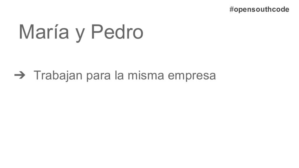 #opensouthcode María y Pedro ➔ Trabajan para la...