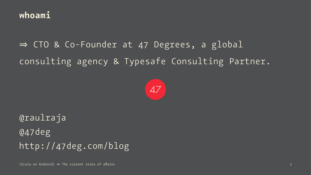 whoami 㱺 CTO & Co-Founder at 47 Degrees, a glob...