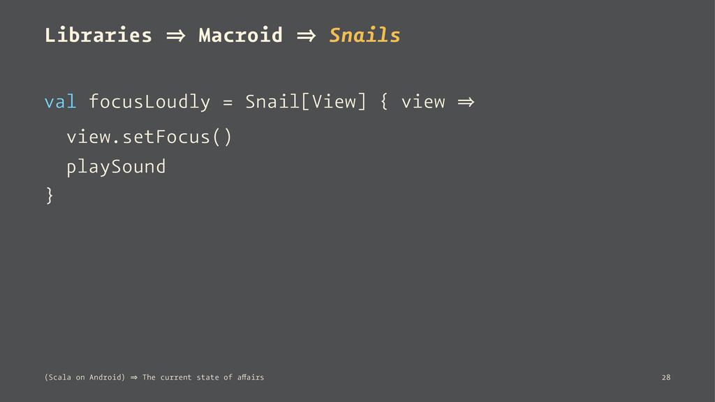 Libraries 㱺 Macroid 㱺 Snails val focusLoudly = ...