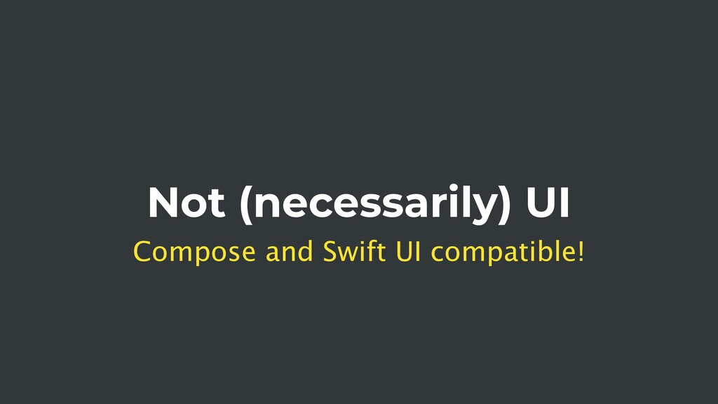 Not (necessarily) UI Compose and Swift UI compa...