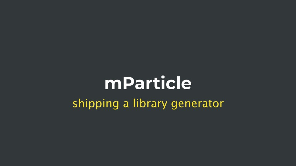 mParticle shipping a library generator