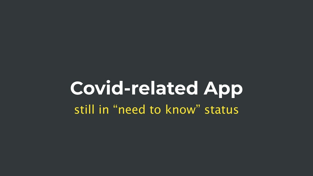 "Covid-related App still in ""need to know"" status"