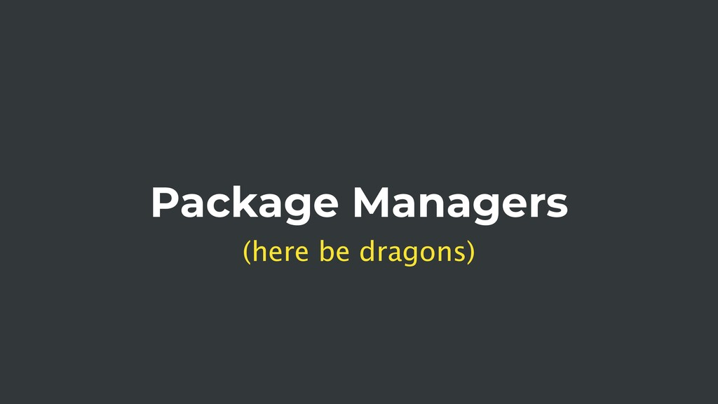 Package Managers (here be dragons)