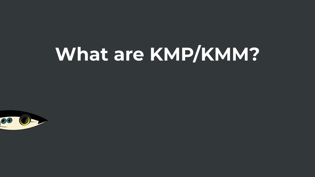 What are KMP/KMM?