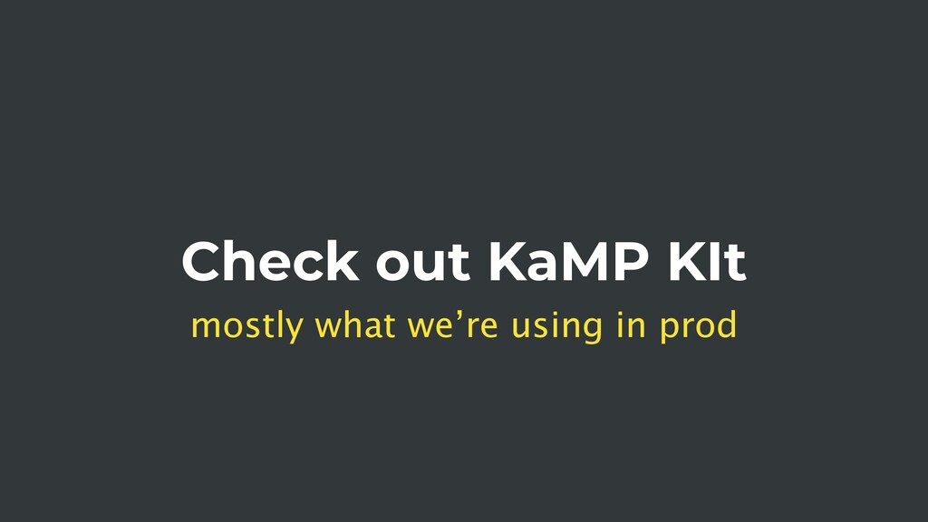 Check out KaMP KIt mostly what we're using in p...