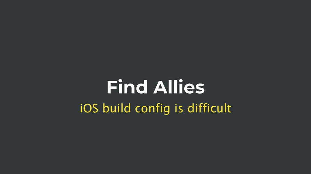 Find Allies iOS build config is difficult