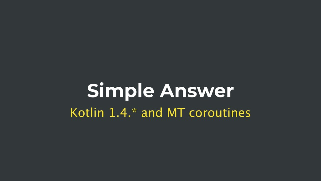 Simple Answer Kotlin 1.4.* and MT coroutines