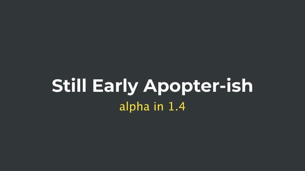 Still Early Apopter-ish alpha in 1.4