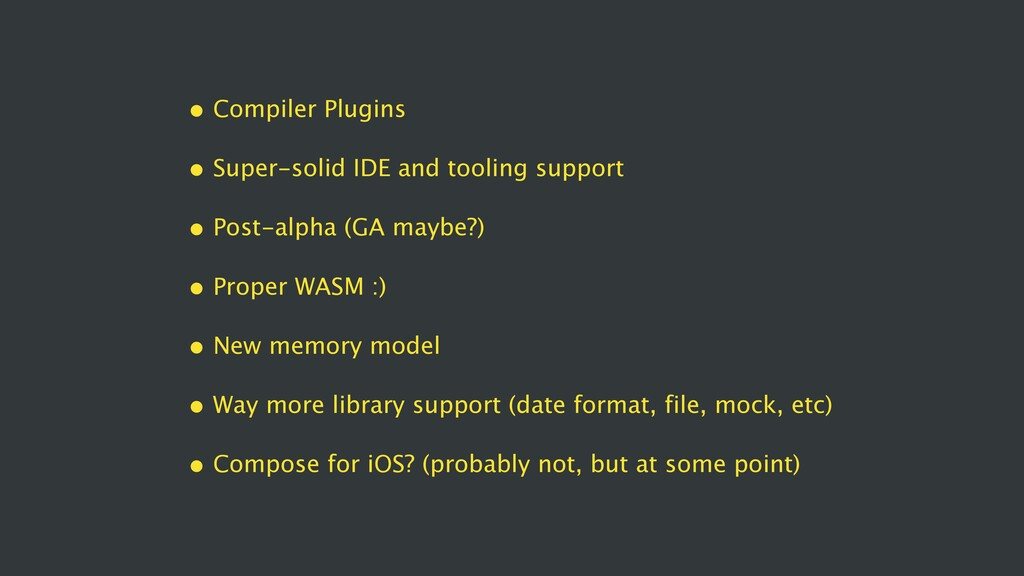 • Compiler Plugins • Super-solid IDE and toolin...
