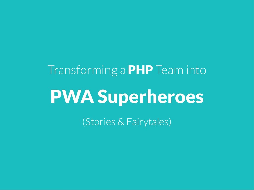 Transforming a PHP Team into PWA Superheroes (S...
