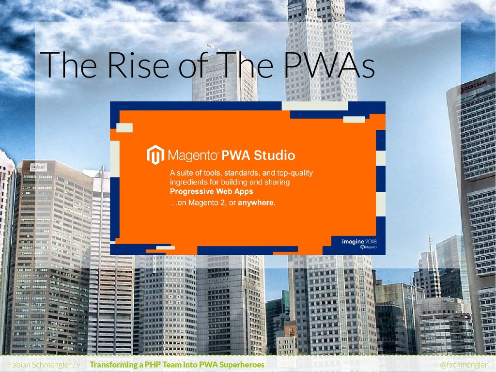 The Rise of The PWAs Fabian Schmengler /> Trans...