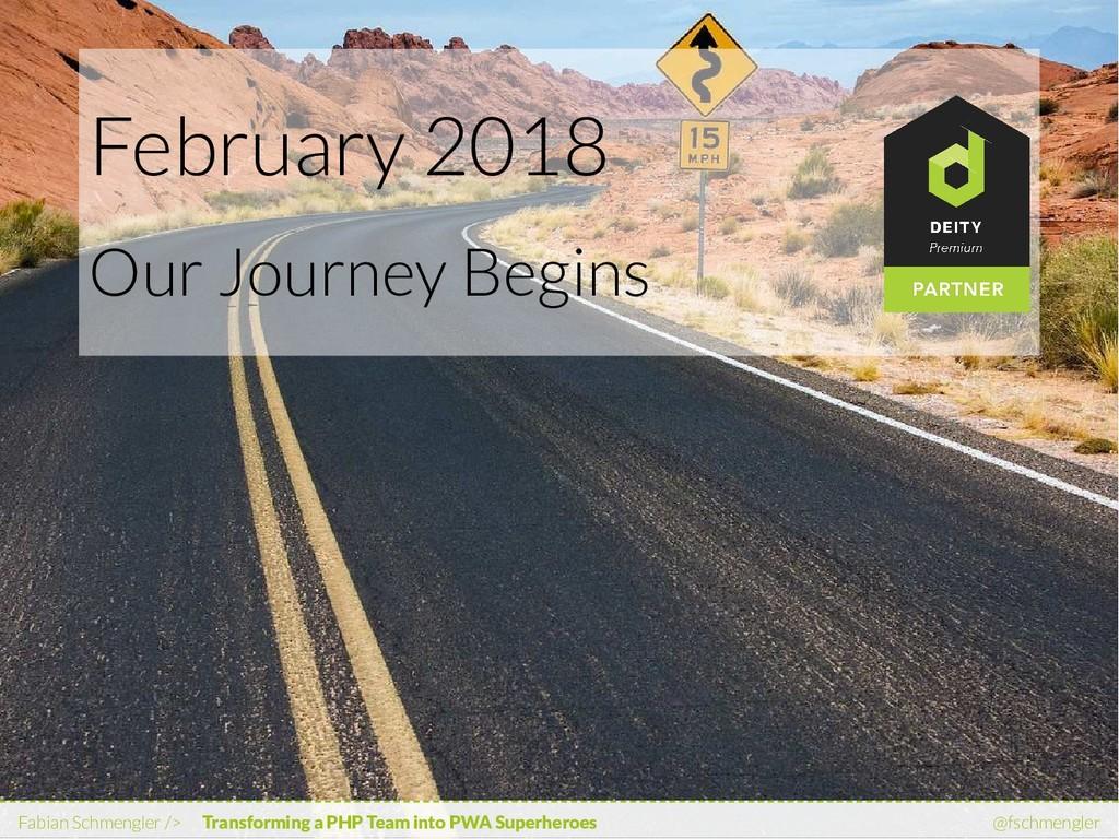 February 2018 Our Journey Begins Fabian Schmeng...