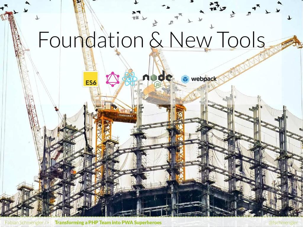Foundation & New Tools Fabian Schmengler /> Tra...