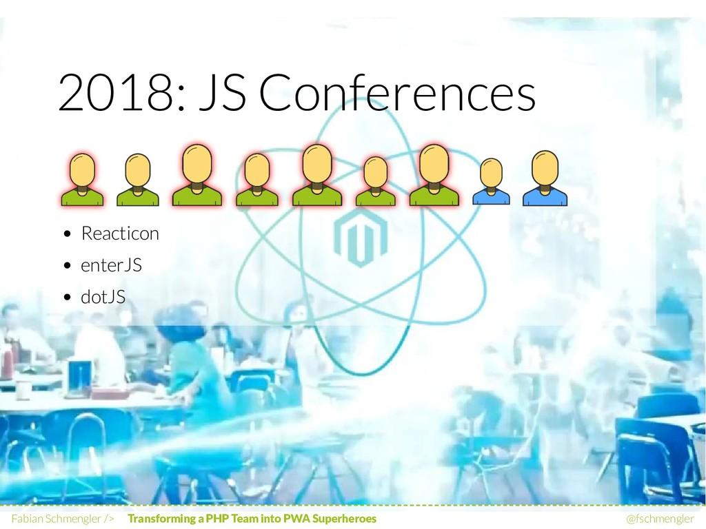 2018: JS Conferences Reacticon enterJS dotJS Fa...