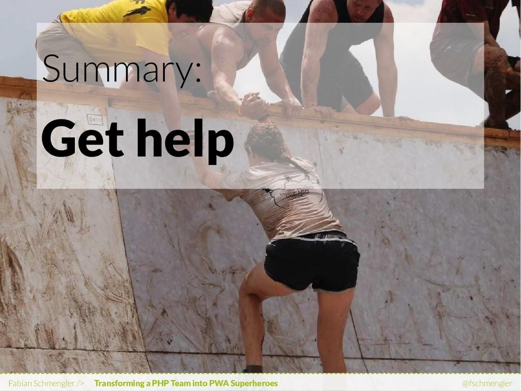 Summary: Get help Fabian Schmengler /> Transfor...