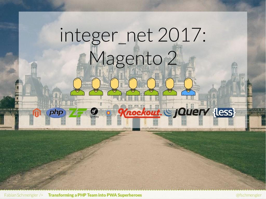 integer_net 2017: Magento 2 Fabian Schmengler /...