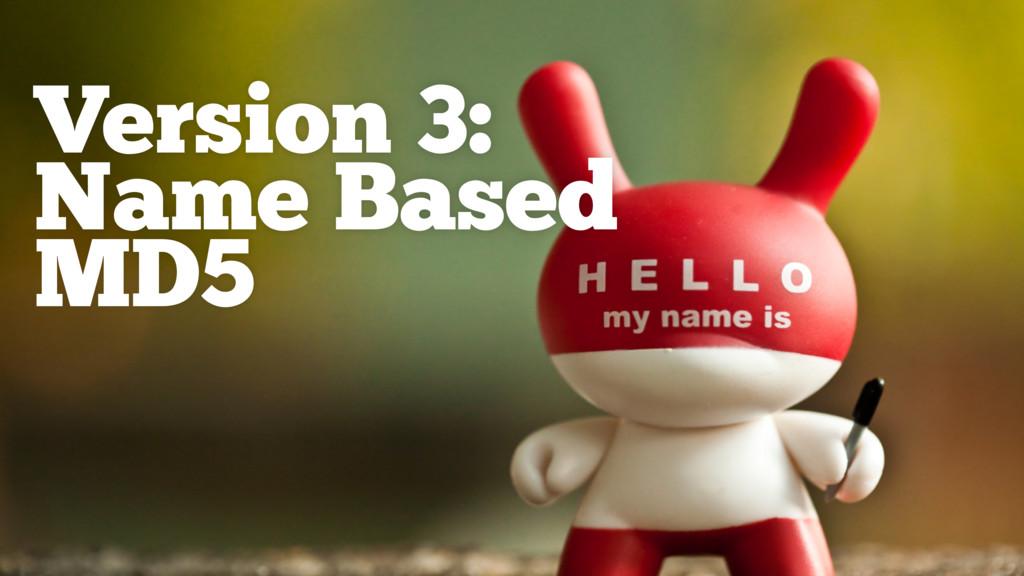 Version 3: Name Based MD5