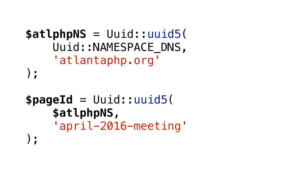 $atlphpNS = Uuid::uuid5( Uuid::NAMESPACE_DNS, '...