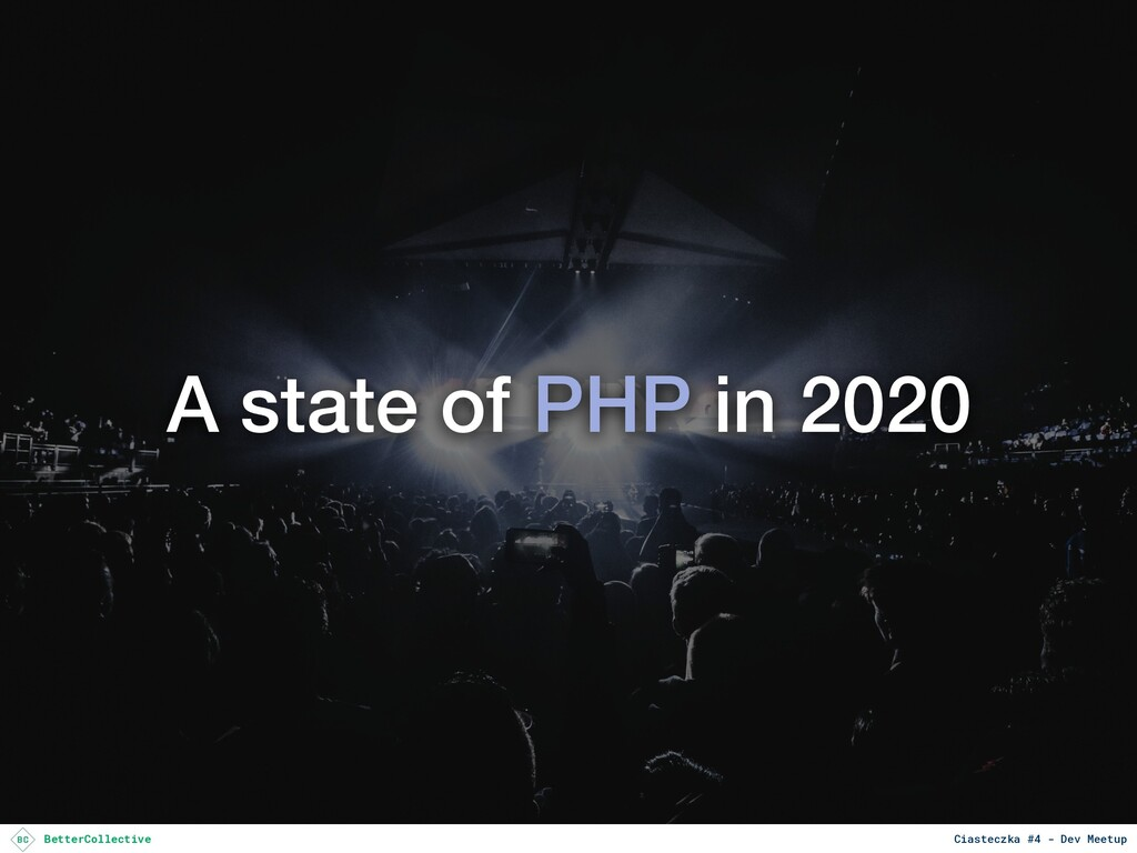 A state of PHP in 2020 BetterCollective Ciastec...
