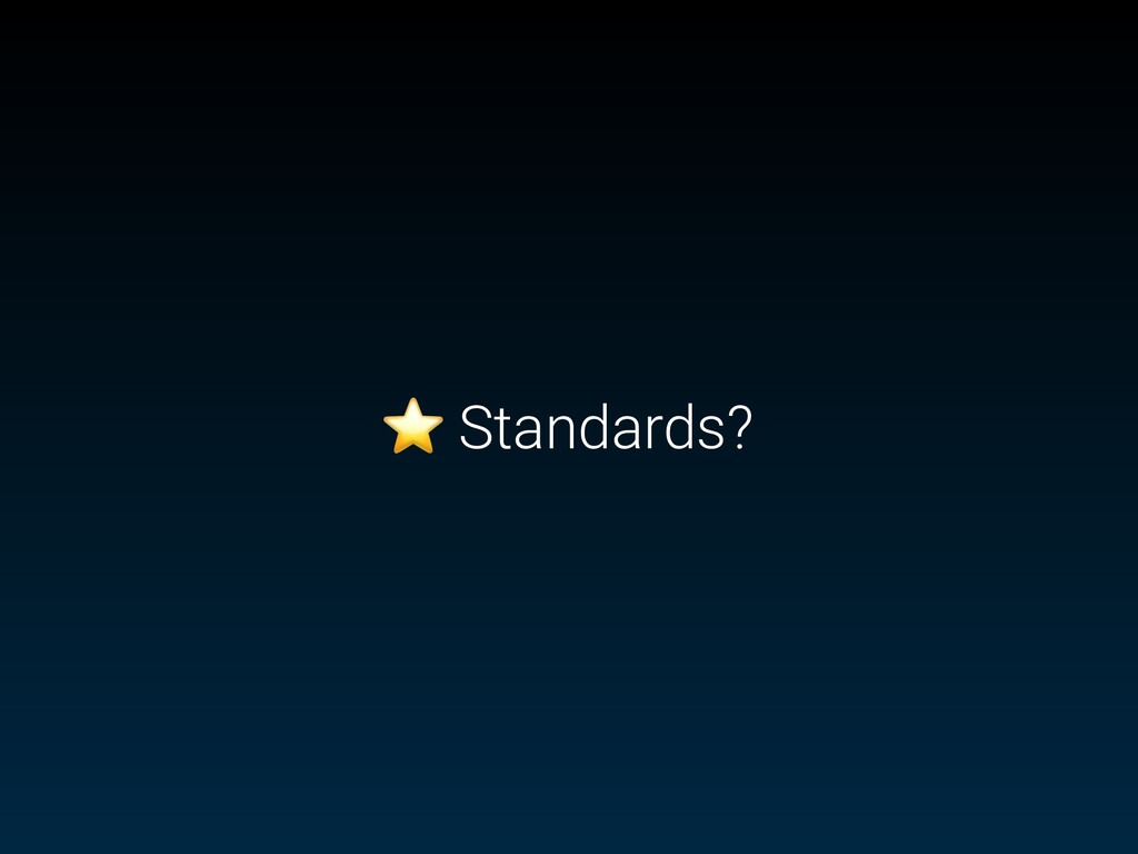 ⭐ Standards?