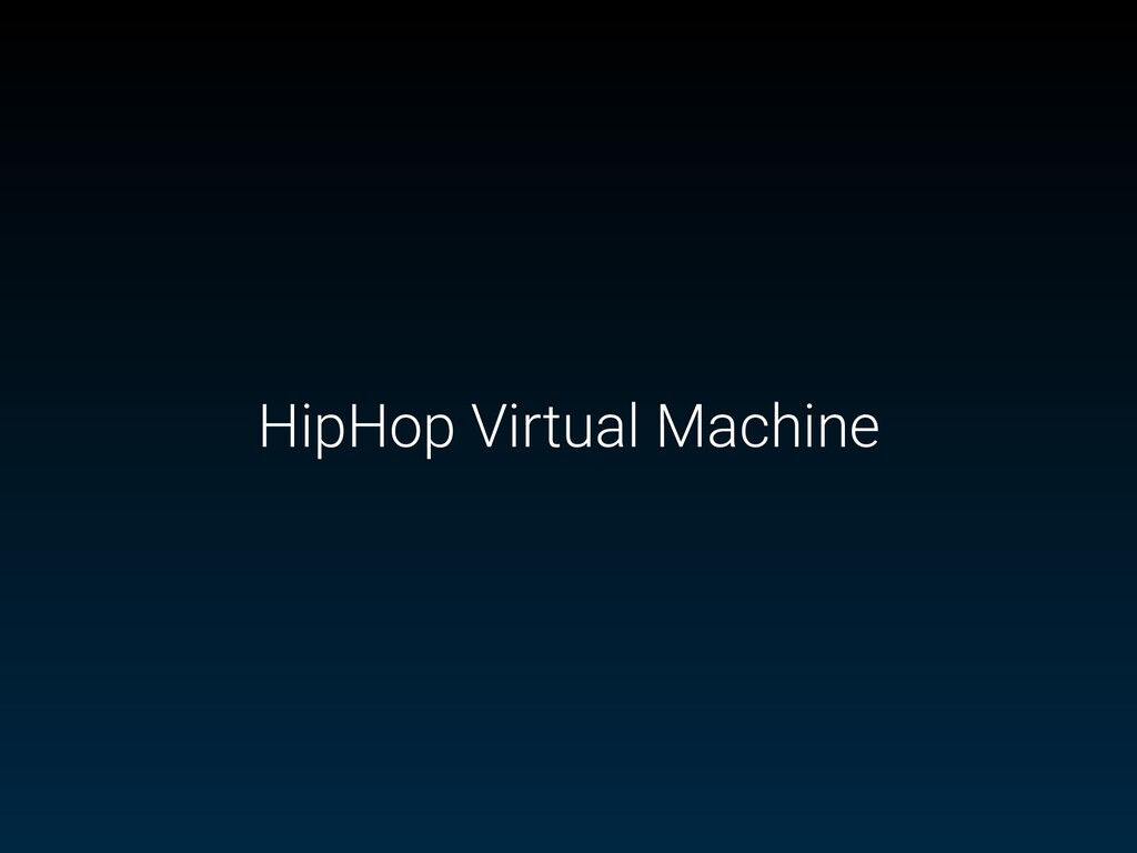 HipHop Virtual Machine