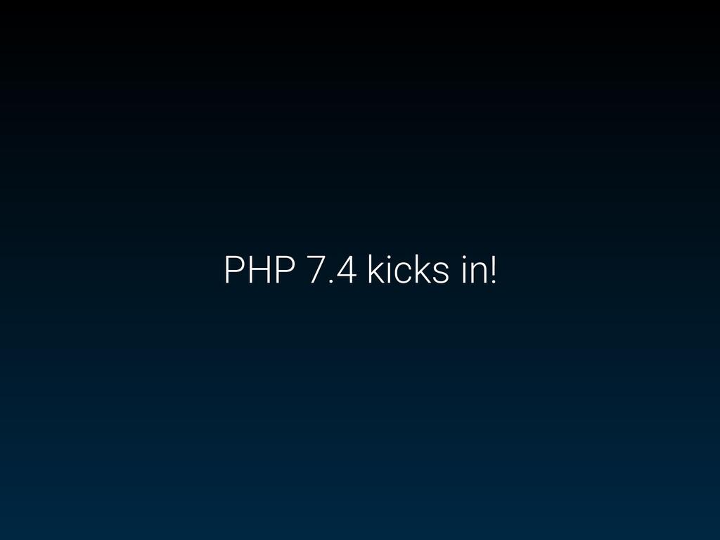 PHP 7.4 kicks in!