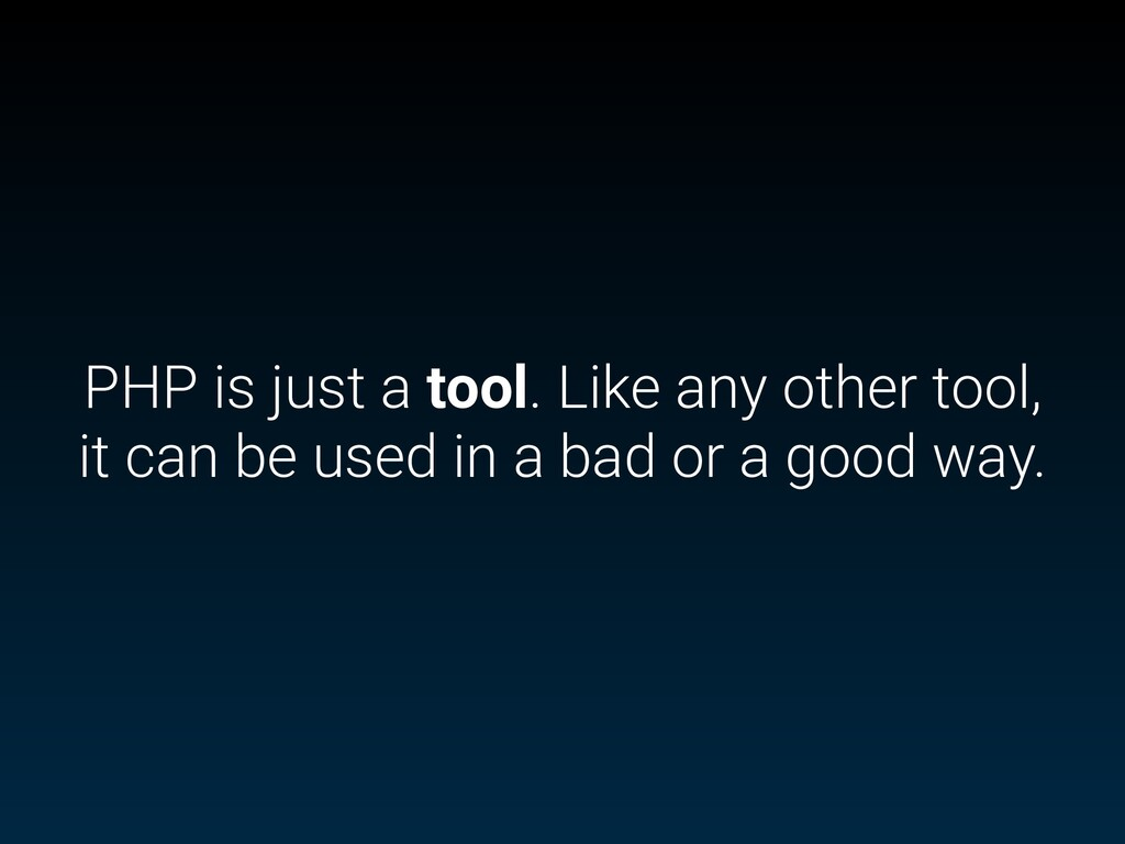 PHP is just a tool. Like any other tool, it can...