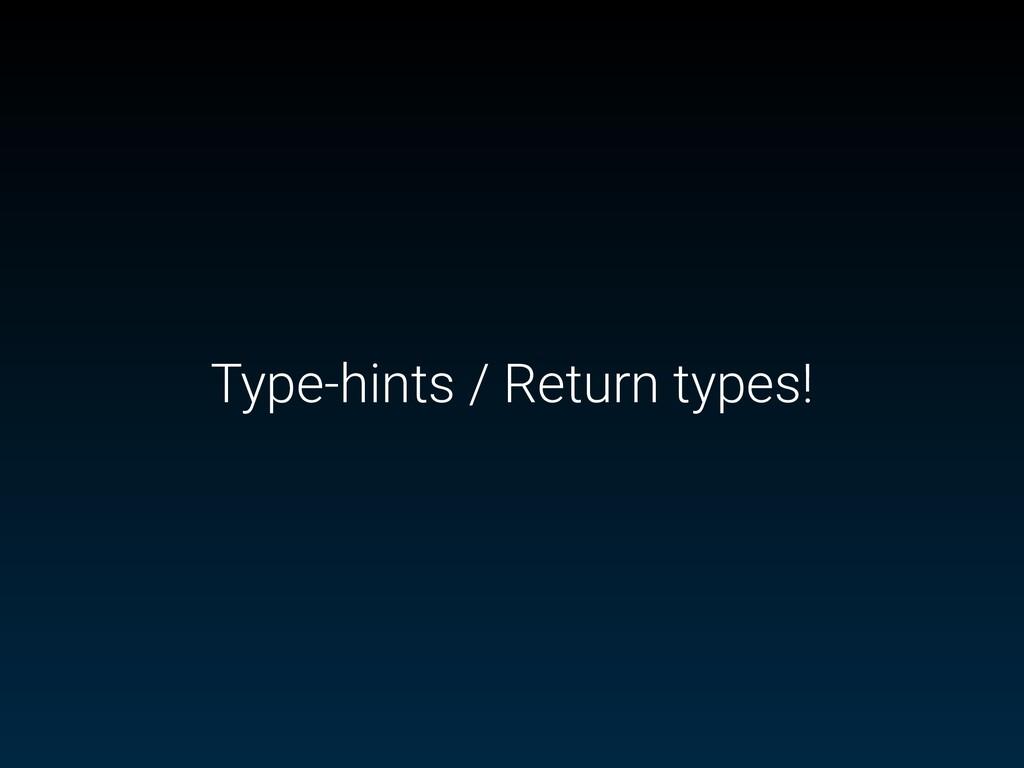 Type-hints / Return types!