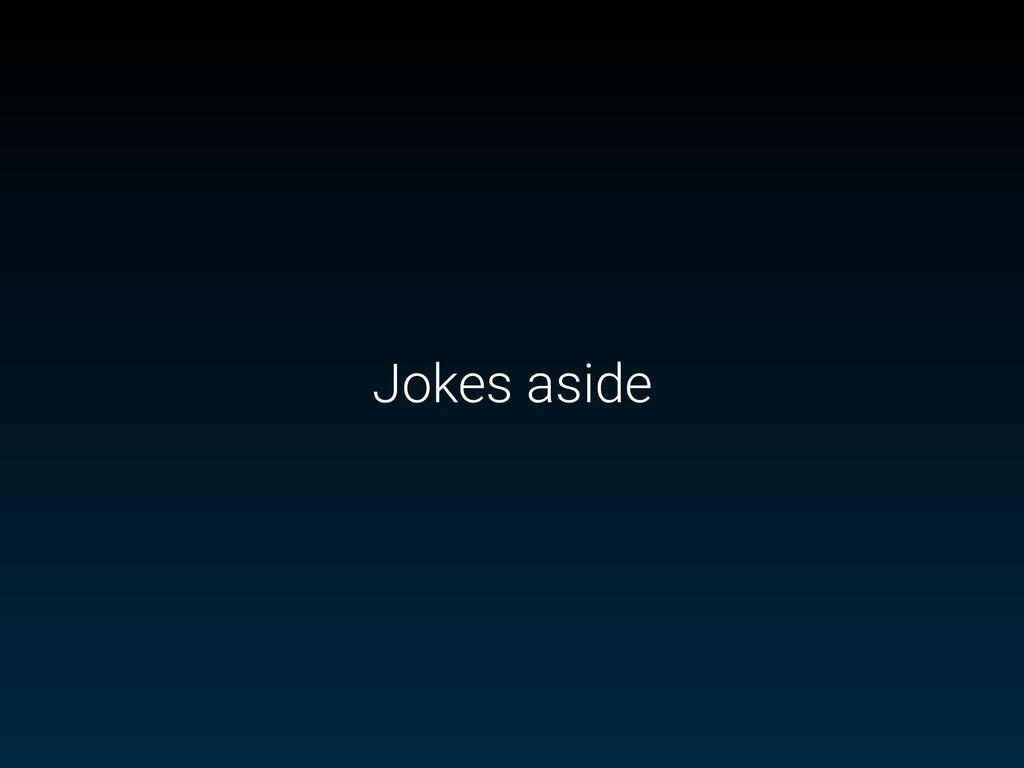 Jokes aside