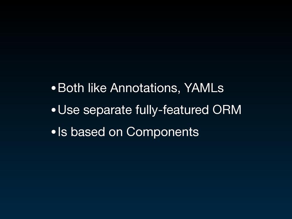 •Both like Annotations, YAMLs  •Use separate fu...