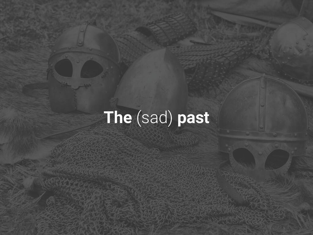 The (sad) past