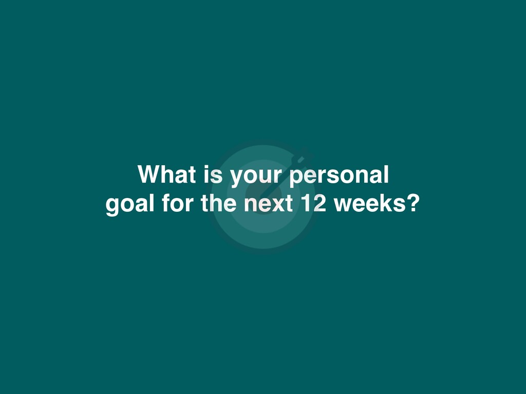 What is your personal goal for the next 12 week...