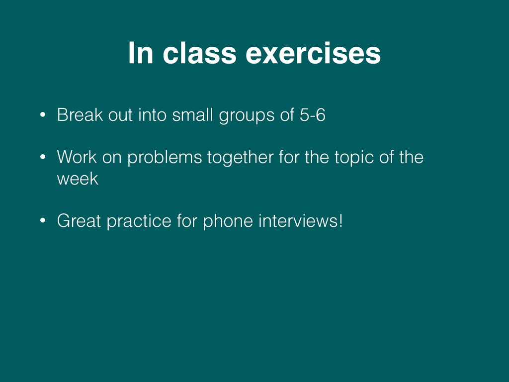 In class exercises • Break out into small group...