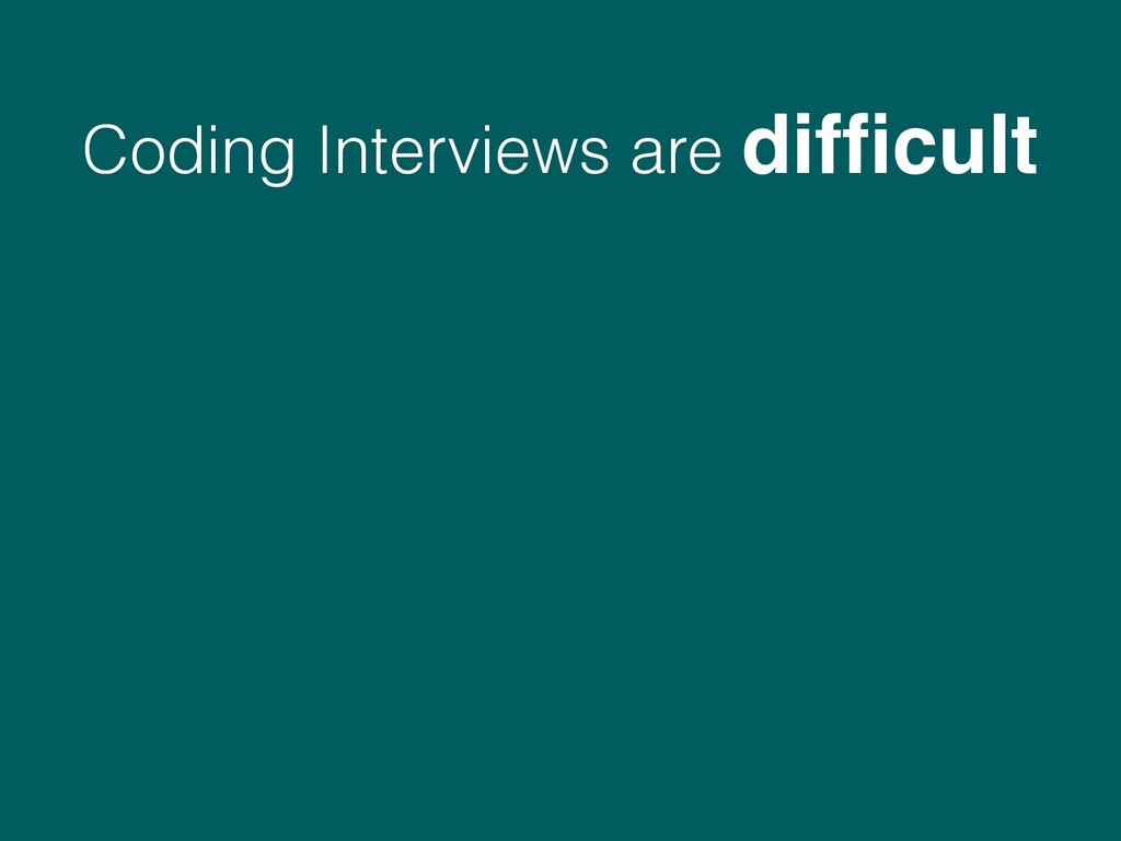 Coding Interviews are difficult