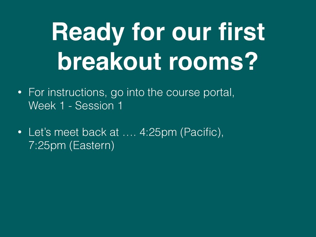 Ready for our first breakout rooms? • For instru...