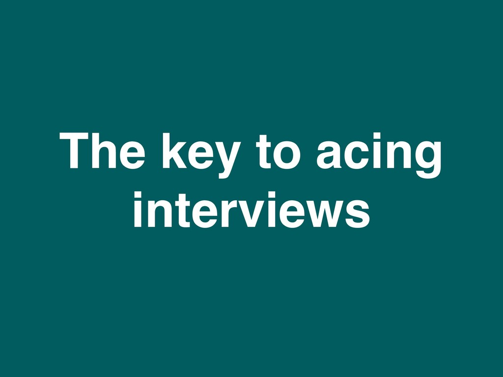 The key to acing interviews