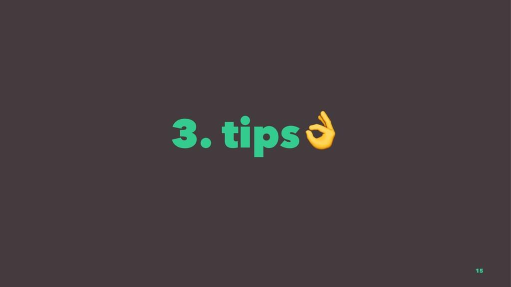 3. tips 15
