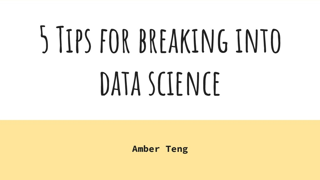 5 Tips for breaking into data science Amber Teng