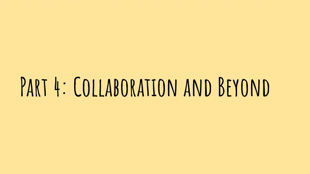 Part 4: Collaboration and Beyond