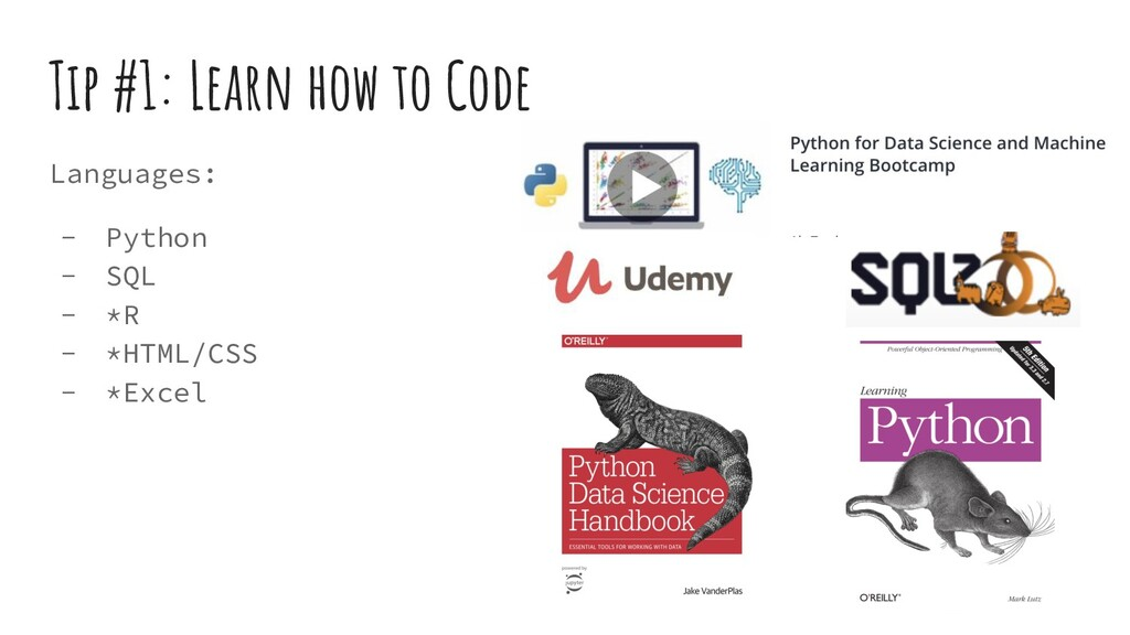 Tip #1: Learn how to Code Languages: - Python -...