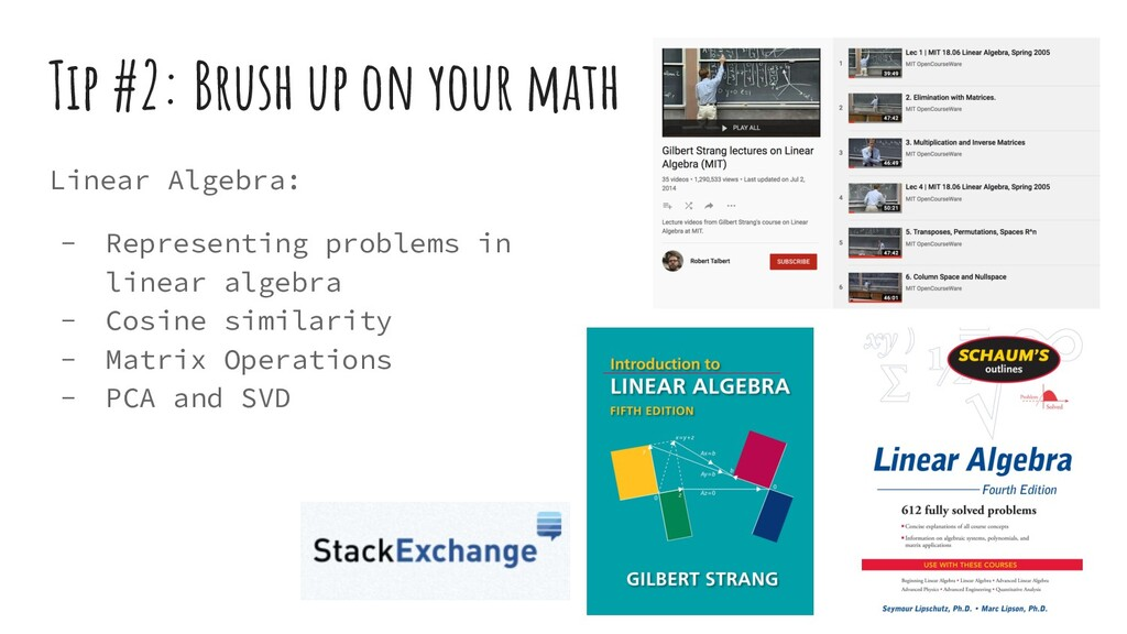 Tip #2: Brush up on your math Linear Algebra: -...