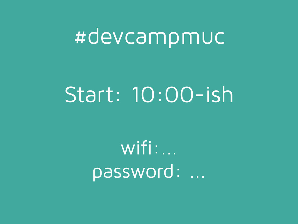 #devcampmuc Start: 10:00-ish wifi:... password:...