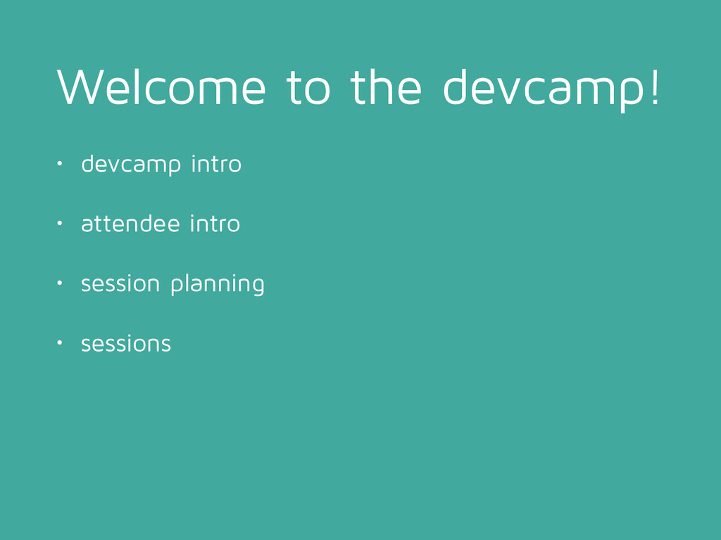 Welcome to the devcamp! • devcamp intro • atten...