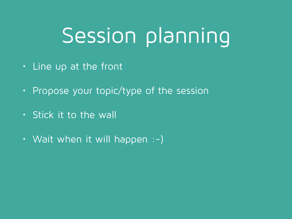 Session planning • Line up at the front • Propo...