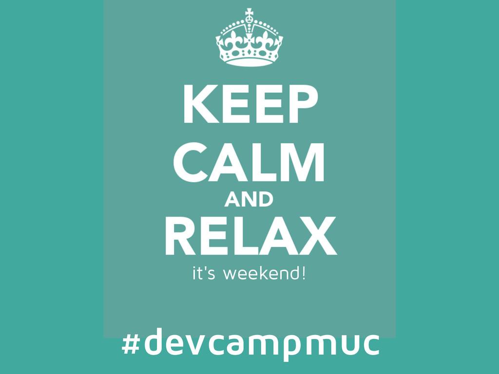 it's weekend! #devcampmuc