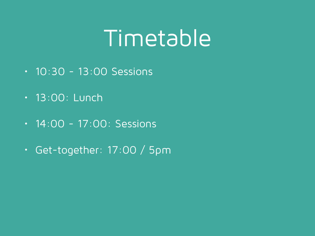 Timetable • 10:30 - 13:00 Sessions • 13:00: Lun...