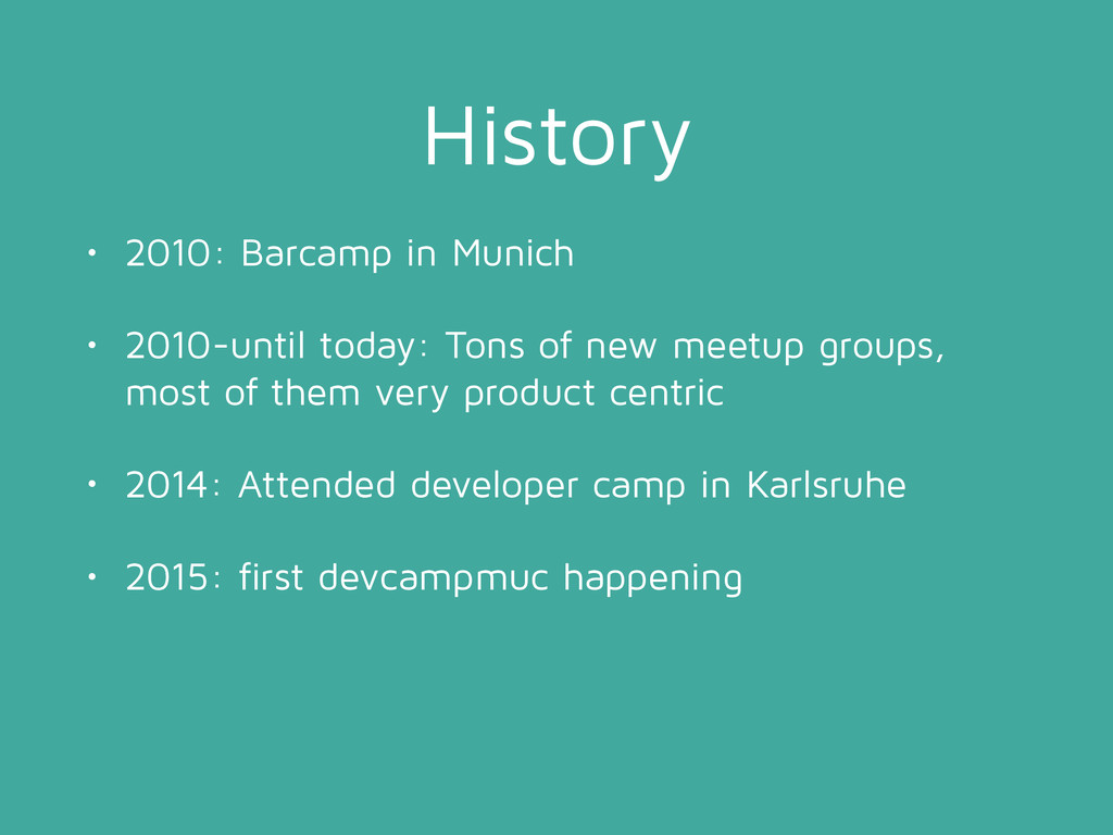 History • 2010: Barcamp in Munich • 2010-until ...