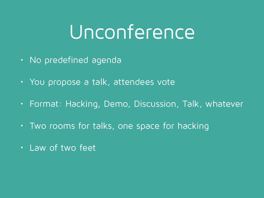 Unconference • No predefined agenda • You propo...