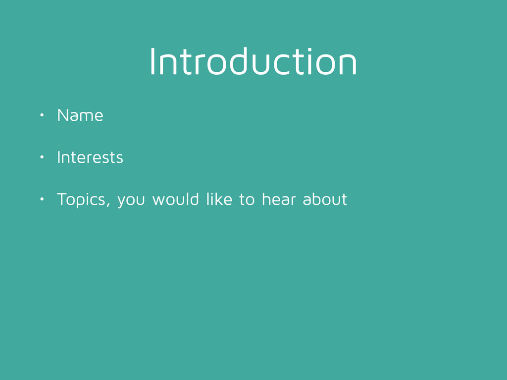 Introduction • Name • Interests • Topics, you w...